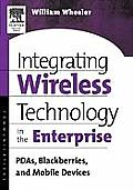 Integrating Wireless Technology in the Enterprise: PDAs, Blackberries, and Mobile Devices