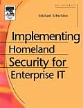 Implementing Homeland Security for Enterprise It