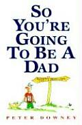 So Youre Going To Be A Dad
