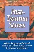 Post Trauma Stress Reduce Long Term Effects & Hidden Emotional Damage Caused by Violence & Disaster