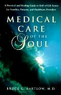 Medical Care of the Soul: A Practical & Healing Guide to End-Of-Life Issues for Families, Patients, & Healthcare Providers
