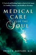 Medical Care of the Soul A Practical & Healing Guide to End Of Life Issues for Families Patients & Healthcare Providers