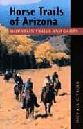 Horse Trails of Arizona: Mountain Tralis and Camps