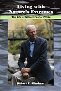 Living with Nature's Extremes: The Life of Gilbert Fowler White