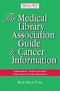 The Medical Library Association Guide to Cancer Information: Authoritative, Patient-Friendly, Print and Electronic Sources