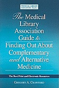 The Medical Library Association Guide to Finding Out about Complementary and Alternative Medicine: The Best Print and Electronic Resources