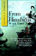 From Hiroshima with Love The Allied Military Governors Remarkable Story of the Rebuilding of Japans Business & Industry After WWII