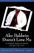 Alec Baldwin Doesn't Love Me: And Other Trials from My Queer Life