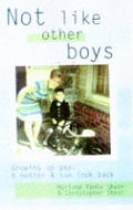 Not Like Other Boys: Growing up Gay: Mother & Son Look Back