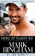 Hero of Flight 93: Mark Bingham: A Man Who Fought Back on September 11