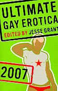 Ultimate Gay Erotica: 2007 (Ultimate Gay Erotica)