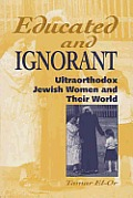 Educated and Ignorant : Ultraorthodox Jewish Women and Their World (94 Edition)