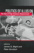 Politics of Illusion : the Bay of Pigs Invasion Reexamined (98 Edition)