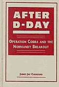 After D Day Operation Cobra & The Normandy Breakout