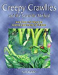 Creepy Crawlies and the Scientific Method: More Than 100 Hands-On Science Experiments for Children