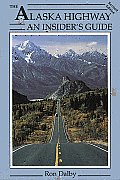 The Alaska highway :an insider's guide