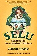 Selu Seeking The Corn Mothers Wisdom