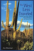 West Less Traveled The Best & Lesser Known Parks Monuments & Natural Areas