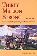Thirty Million Strong : Reclaiming the Hispanic Image in American Culture (98 Edition)