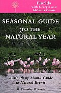 Seasonal Guide to the Natural Year Florida with Georgia & Alabama Coasts A Month by Month Guide to Natural Events