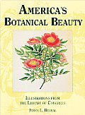 America's botanical beauty :illustrations from the Library of Congress