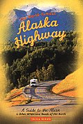 World Famous Alaska Highway A Guide To The Alc