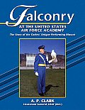 Falconry at the United States Air Force Academy: The Story of the Cadets' Unique Performing Mascot