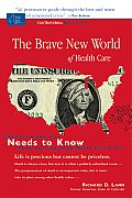 Brave New World of Health Care What Every American Needs to Know about Our Impending Health Care Crisis