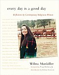 Every Day Is a Good Day Reflections by Contemporary Indigenous Women