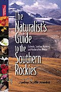 Naturalist's Guide To the Southern Rockies: Colorado, Southern Wyoming, and Northern New Mexico (08 Edition)