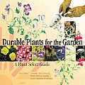 Durable Plants for the Garden: A Plant Select Guide
