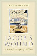 Jacob's Wound: A Search for the Spirit of Wildness