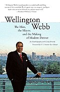 Wellington Webb: The Man, the Mayor, and the Making of Modern Denver