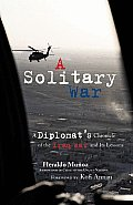 A Solitary War: A Diplomat's Chronicle of the Iraq War and Its Lessons (Speaker's Corner)