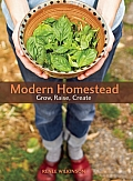 Modern Homestead: Grow, Raise, Create Cover