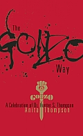The Gonzo Way:: A Celebration of Dr. Hunter S. Thompson
