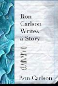 Ron Carlson Writes a Story (07 Edition)