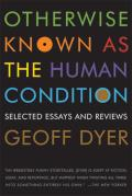 Otherwise Known as the Human Condition Selected Essays & Reviews