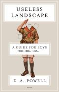 Useless Landscape or A Guide for Boys Poems
