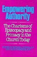 Empowering Authority: The Charisms of Episcopacy and Primacy in the Church Today