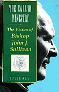 The Call to Ministry: The Vision of Bishop John J. Sullivan