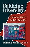 Bridging Diversity: Confessions of a Yankee Catholic