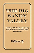 The Big Sandy Valley: A History of the People and Country from the Earliest Settlement to the Present