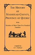 The History of Stanstead County, Province of Quebec, with Sketches of More Than Five Hundred Families