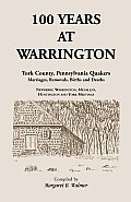 100 Years at Warrington: York County, Pennsylvania, Quaker Marriages, Removals, Births and Deaths