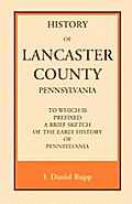 History of Lancaster County, to Which Is Prefixed a Brief Sketch of the Early History of Pennsylvania