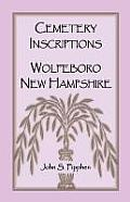 Cemetery Inscriptions, Wolfeboro, New Hampshire by John S. Fipphen