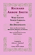 Richard Arrow Smith of Wake County, North Carolina, and His Descendants: Smith and Related Families of Wake and Johnston Counties, North Carolina