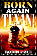 Born Again Texan A Newcomers Guide To Texas