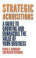 Strategic Acquisitions: A Guide to Growing and Enhancing the Value of Your Business